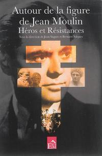 Autour de la figure de Jean Moulin