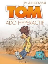 Tom. Volume 2, Ado hyperactif
