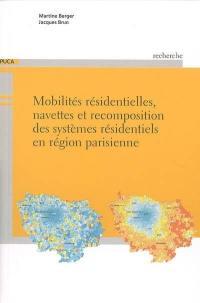 Mobilités résidentielles, navettes et recomposition des systèmes résidentiels en région parisienne