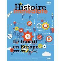 Cahier d'histoire immédiate. n° 55, Le travail en Europe (XIXe-XXe siècles)