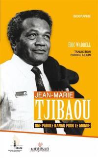 Jean-Marie Tjibaou, une parole kanak pour le monde