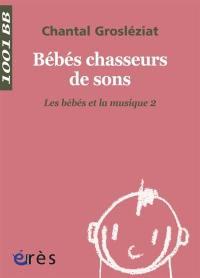 Les bébés et la musique. Volume 2, Bébés chasseurs de sons