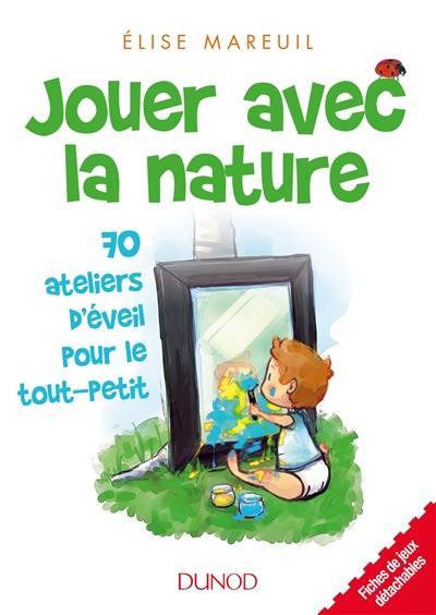 Jouer avec la nature : 70 ateliers d'éveil pour le tout-petit
