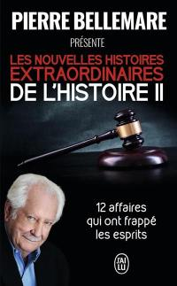 Pierre Bellemare présente les nouvelles histoires extraordinaires de l'histoire. Volume 2,
