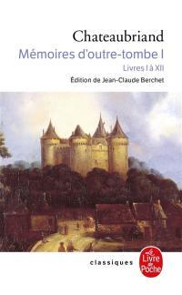 Mémoires d'outre-tombe. Volume 1, Livres I à XII