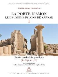 La porte d'Amon. Volume 1, Etudes et relevé épigraphique (Ka2Pyl nos 1-33)