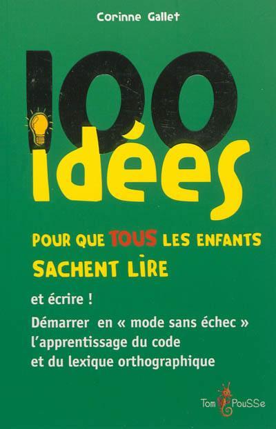 100 idées pour que tous les enfants sachent lire : et écrire !