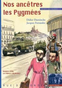 Enfants des colonies. Volume 1, Nos ancêtres les Pygmées