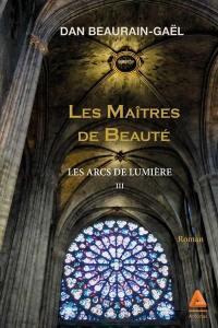 Les arcs de lumière. Volume 3, Les maîtres de beauté