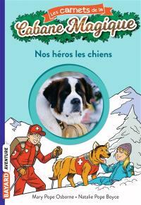 Les carnets de la Cabane magique. Volume 21, Nos héros les chiens
