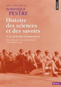 Histoire des sciences et des savoirs. Volume 3, Le siècle des technosciences