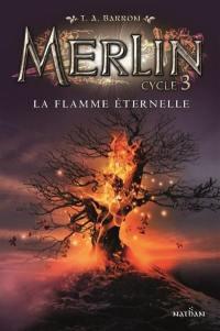 Merlin. Volume 3, La flamme éternelle