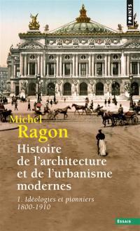 Histoire de l'architecture et de l'urbanisme modernes. Volume 1, Idéologies et pionniers