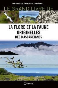 Le grand livre de la flore et la faune originelles des Mascareignes