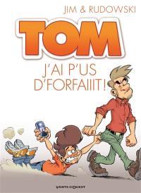 Tom. Volume 3, J'ai p'us d'forfaiiit !
