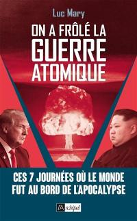 On a frôlé la guerre atomique