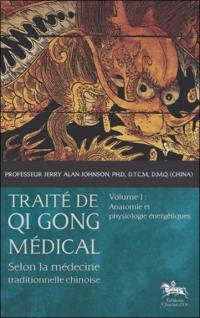 Traité de qi gong médical. Volume 1, Anatomie et physiologie énergétiques