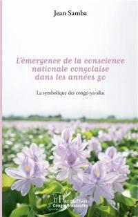 L'émergence de la conscience nationale congolaise dans les années 50