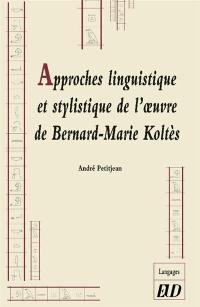 Approches linguistique et stylistique de l'oeuvre de Bernard-Marie Koltès