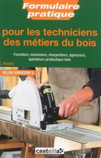 Formulaire pratique pour les techniciens des métiers du bois : forestiers, menuisiers, charpentiers, agenceurs, opérateurs productique bois : selon Eurocode 5