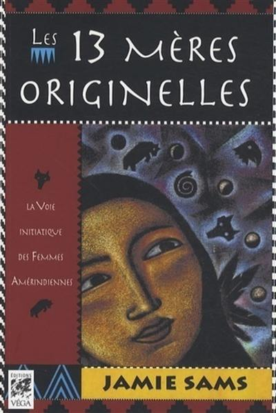 Les 13 mères originelles : la voie initiatique des femmes amérindiennes