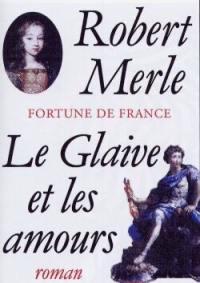 Fortune de France. Volume 13, Le glaive et les amours