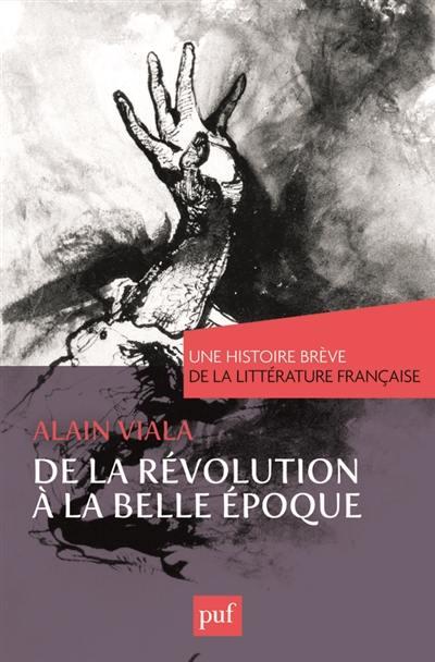 Une histoire brève de la littérature française. Volume 3, De la Révolution à la Belle Epoque