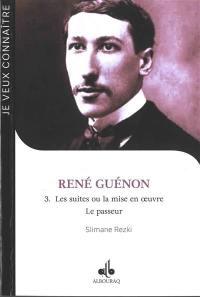 René Guénon. Volume 3, Les suites ou La mise en oeuvre