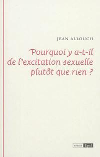 Pourquoi y a-t-il de l'excitation sexuelle plutôt que rien ?