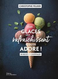 Les glaces qui rafraîchissent et qu'on adore !