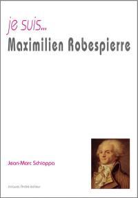 Je suis... Maximilien Robespierre