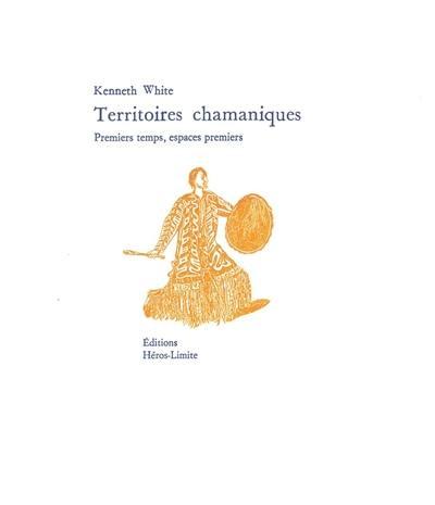 Territoires chamaniques : premiers temps, espaces premiers
