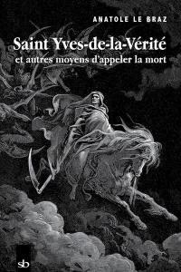 Saint Yves-de-la-Vérité : et autres moyens d'appeler la mort