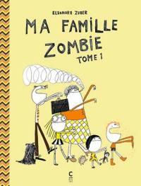 Ma famille zombie. Volume 1,