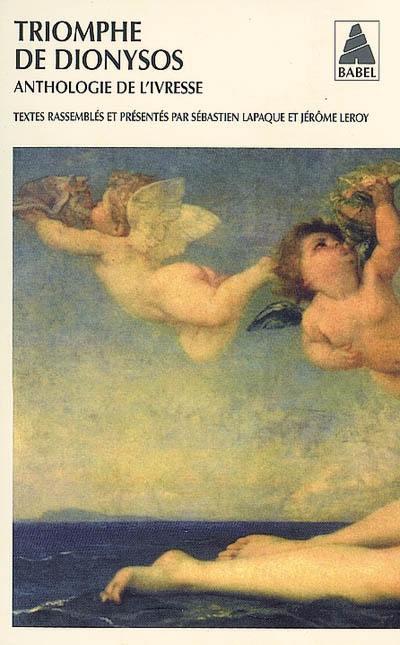 Triomphe de Dionysos : anthologie de l'ivresse