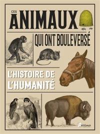 Ces animaux qui ont bouleversé l'histoire de l'humanité