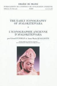 L'iconographie ancienne d'Avalokitesvara = The early iconography of Avalokitesvara