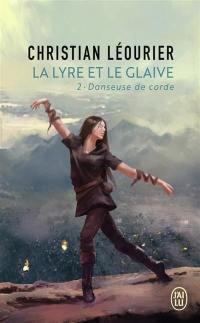 La lyre et le glaive. Vol. 2. Danseuse de corde