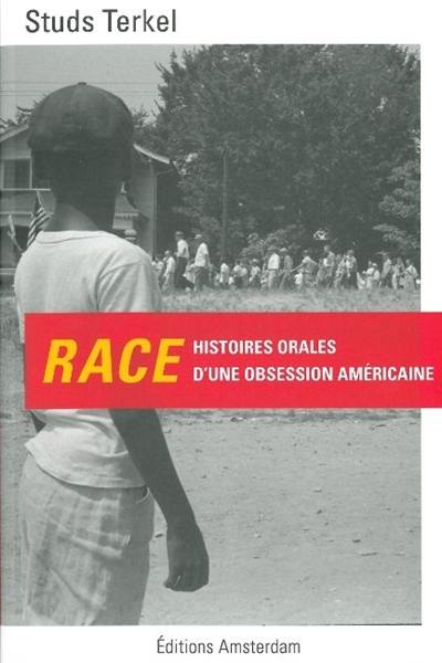 Race : histoires orales d'une obsession américaine