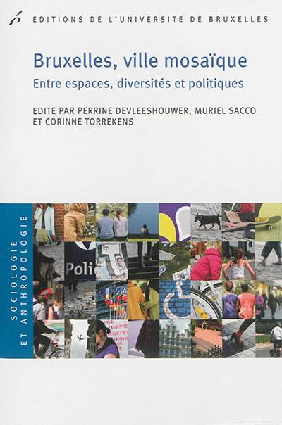 Bruxelles, ville mosaïque : entre espaces, diversités et politiques