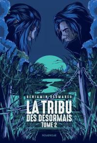 La tribu des Désormais. Volume 2,
