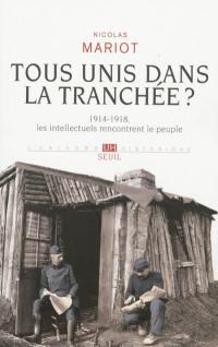Tous unis dans la tranchée ? : 1914-1918, les intellectuels rencontrent le peuple