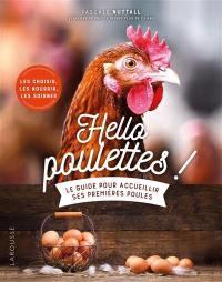 Hello poulettes ! : le guide pour accueillir ses premières poules : les choisir, les nourrir, les soigner