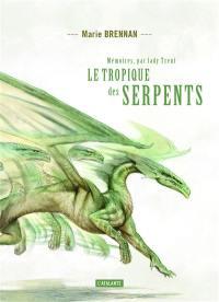 Mémoires, par lady Trent. Volume 2, Le tropique des serpents