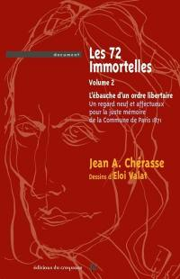 Les 72 immortelles. Volume 2, L'ébauche d'un ordre libertaire