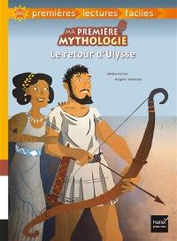 Ma première mythologie. Volume 2, Le retour d'Ulysse