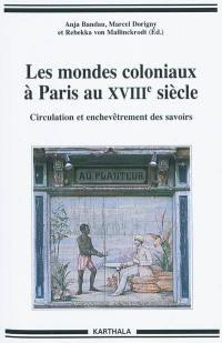 Les mondes coloniaux à Paris au XVIIIe siècle : circulation et enchevêtrement des savoirs