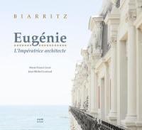 Biarritz : Eugénie, l'impératrice architecte