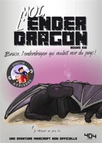 La vie secrète des monstres. Moi, l'Enderdragon : Braise, l'Enderdragon qui voulait voir du pays !