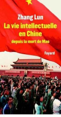 La vie intellectuelle en Chine depuis la mort de Mao